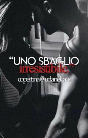 """""""Uno sbaglio irresistibile""""  by fattadiillusioni"""