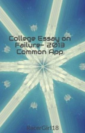 College Essay on Failure- 2013 Common App by RacerGirl18