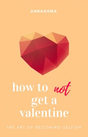 How to not get a valentine by annagems