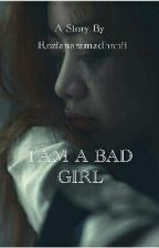 I'am A Bad Girl  by Rozianaramadhanii