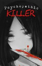 Psychopathic Killer (A Creepypasta Fanfiction) [Complete] by Kiruma_Haruka