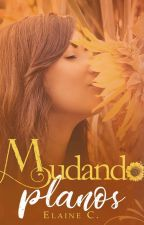 Mudando Planos (Completo na Amazon) by ElaineCristina2