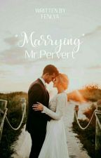 Marrying Mr.Pervert [Slow Update] by Fenlya