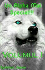 Un Alpha Mai Special!!! Volumul I. by Rotaru_Razvan
