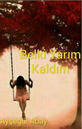 BELKİ YARIM KALDIM by Aysegul_aby