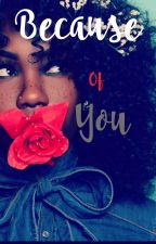 Because of You |BWWM| by GorgeousTragedy12