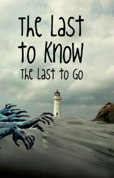 The Last to Know: The Last to Go by UnderMySkin