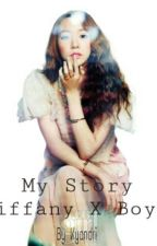 My Story (Tiffany x boys) by kyandri