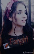 • Fangirl • Aguslina [Terminada] by BERNASC0NDA