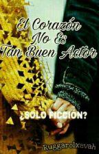 El Corazón No Es Tan Buen Actor  by Ruggarolxevah