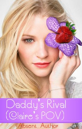 Daddy's Rival: Claire's POV by Failedthetest