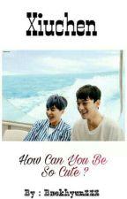 XIUCHEN - HOW CAN YOU BE SO CUTE ? by Baekhyun223