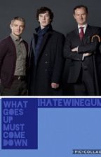 What Goes Up Must Come Down-JohnCroft/Johnlock  by ihatewinegums