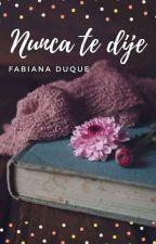 Nunca Te Dije... by FabianaDuque