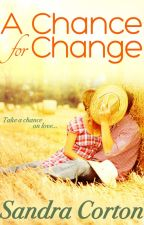 A Chance for Change (now published so sample only) by SandraCorton