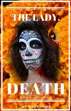 The Lady, Death (Book 1: La Catrina) by scorpionflowerx