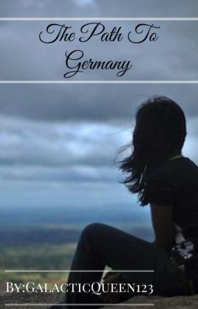The Path To Germany by GalacticQueen123