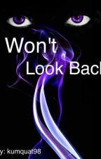I Won't Look Back(MAJOR EDITING, DON'T READ) by atlanticmuke