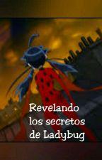 Revelando los Secretos de Ladybug  by Hola-soy-Roo