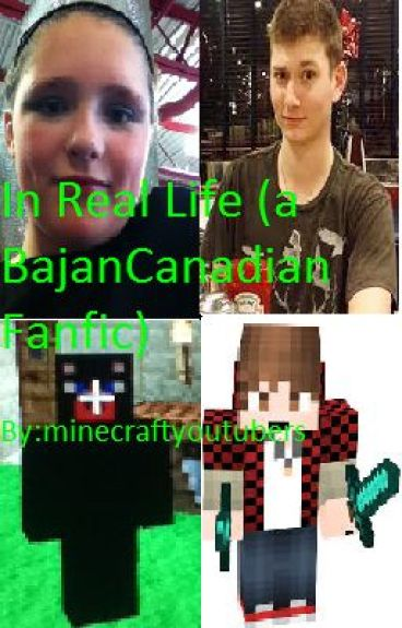 In Real Life (a BajanCanadian FanFic) - minecraftyoutubers ...Bajancanadian In Real Life