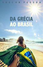 Da Grécia Ao Brasil. by suelenpessoa
