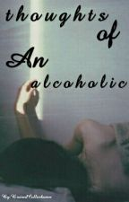 Thoughts Of An Alcoholic by BruisedCollarbones