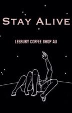 Stay Alive ; Leebury (ON HOLD) by Daly_Trohman