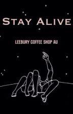 Stay Alive ; Leebury  by kingleebury