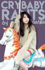 Crybaby Rants by -dahlia22