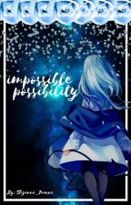 Impossible Possibility (Naruto Fanfiction) by Shyanne_Jeanne