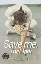 Save me.||TheMark|| by _caciottina_88