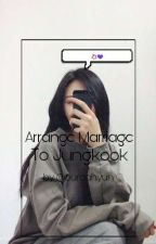 Arranged Marriage To Jungkook by jennietic