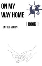 On My Way Home | Untold Series | Book 1 by PointlessNachos2