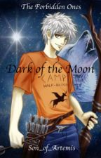 The Forbidden Ones: Book 1 The Dark of the Moon by Son_of_Artemis