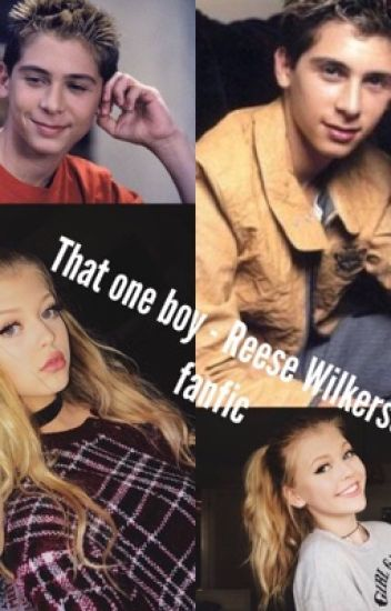 that one boy. - Reese Wilkerson fanfic