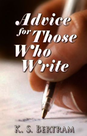 Advice for Those Who Write by KSBertram
