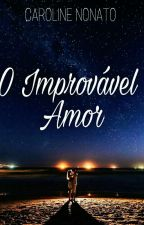 O Improvável Amor by CarolineNonato