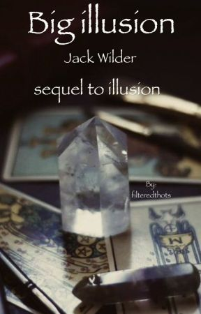 big illusion || jack wilder || sequel to illusion  by filteredthots