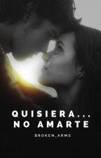 Quisiera... no amarte © by Broken_Arms