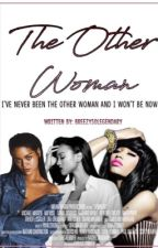 The Other Woman || Rihanna, NM, & KT [On Hold For Now] by Breezysolegendary
