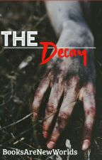 The Decay by BooksAreNewWorlds