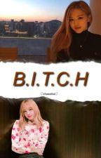 B.I.T.C.H. ✼ Chaelisa  by chawelisa
