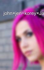 john×jen=korey×Jacoby=♥  by BelleMumford4