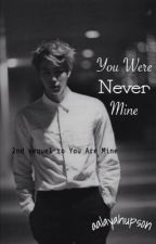 You Were Never Mine (2nd Sequel to 'You Are Mine') by aalayahupson