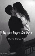 Tipicos Hijos De Puta (Hunter Rowland Y Tu) HOT by F_B_G_M