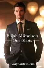 Elijah Mikaelson One Shots  by ivoryconfessions