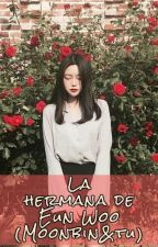 La Hermana De Eun Woo (MoonBin&Tu) by aranza7599