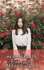 La Hermana De Eun Woo (MoonBin&Tu) by aranza7599