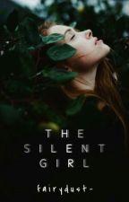 The Silent Girl  [#Wattys2017] by fairydust-