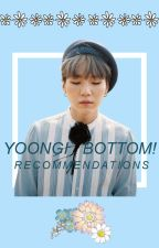 Yoongi Bottom! Recommendations 🌼 by DahiaOnix